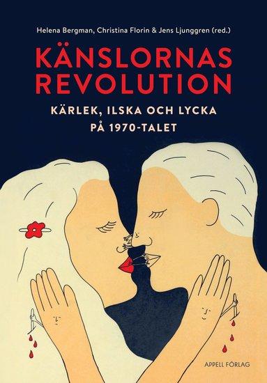 bokomslag Känslornas revolution : kärlek, ilska och lycka på 1970-talet