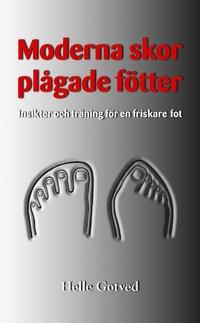 Moderna skor – plågade fötter : insikter och träning för en friskare fot