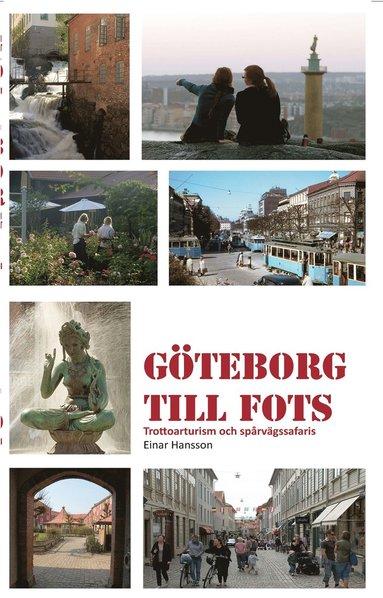 bokomslag Göteborg till fots : trottoarturism och stadssafaris med spårvagn, båt och buss