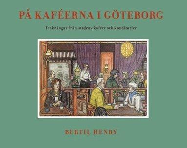 bokomslag På kaféerna i Göteborg : teckningar från stadens kaféer och konditorier