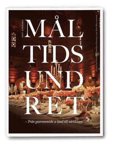 bokomslag Det svenska måltidsundret : från gastronomiskt u-land till världstopp