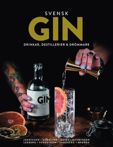 bokomslag Svensk Gin : Drinkar, destillerier & drömmare