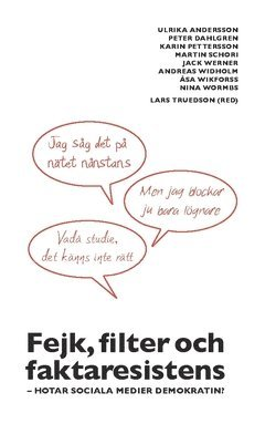 bokomslag Fejk, filter och faktaresistens : hotar sociala medier demokratin