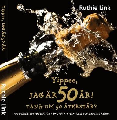 bokomslag Yippee, jag är 50 år! : Tänk om 50 återstår?
