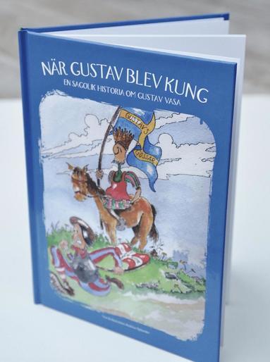 bokomslag När Gustav blev kung : en sagolik historia om Gustav Vasa