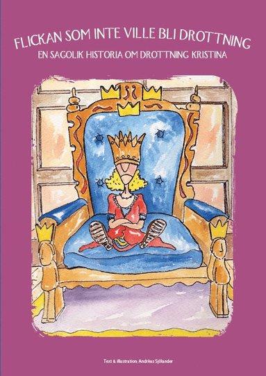bokomslag Flickan som inte ville bli drottning : en sagolik historia om drottning Kristina