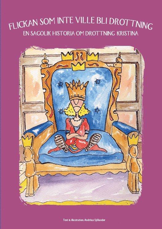 Flickan som inte ville bli drottning : en sagolik historia om drottning Kristina 1