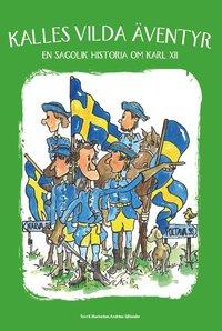 bokomslag Kalles vilda äventyr : en sagolik historia om Karl XII