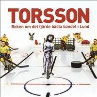 bokomslag Torsson : boken om det fjärde bästa bandet i Lund.