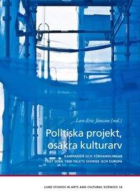 bokomslag Politiska projekt, osäkra kulturarv