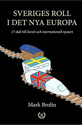 bokomslag Sveriges roll i det nya Europa : 17 skäl till Svexit och internationell nystart