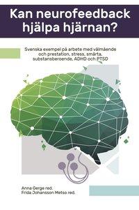bokomslag Kan neurofeedback hjälpa hjärnan? : svenska exempel på arbete med välmående och prestation, stress, smärta, substansberoende, ADHD och PTSD