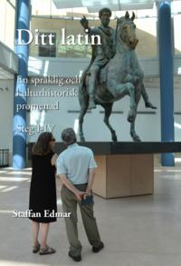 bokomslag Ditt latin : en språklig och kulturhistorisk promenad. Steg I-IV