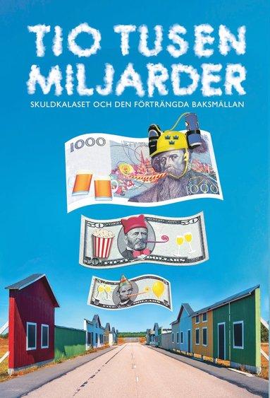 bokomslag Tio tusen miljarder: Skuldkalaset och den förträngda baksmällan