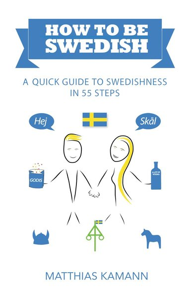 bokomslag How to be Swedish : a quick guide to swedishness - in 55 steps