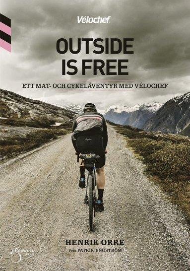bokomslag Outside is free, ett mat-och cykeläventyr med Velochef