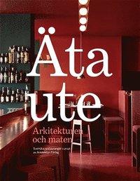 bokomslag Äta ute : Arkitekturen och maten