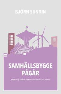 bokomslag Samhällsbygge pågår : en personlig handbok i att förändra kommunen (och världen)