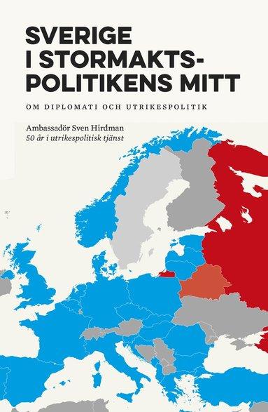 bokomslag Sverige i stormaktspolitikens mitt : Om diplomati och utrikespolitik