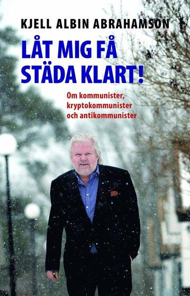 bokomslag Låt mig få städa klart! : Om kommunister kryptokommunister och antikommunis