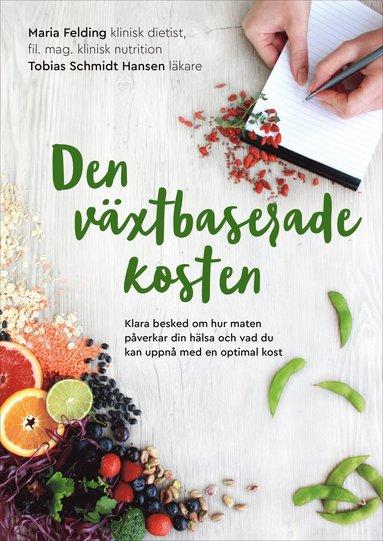 bokomslag Den växtbaserade kosten : klara besked om hur maten påverkar din hälsa och vad du kan uppnå med en optimal kost