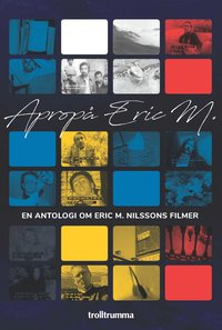 bokomslag Apropå Eric M. En antologi om Eric M. Nilssons filmer