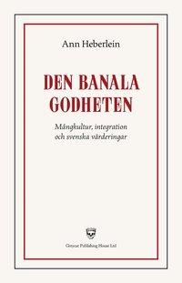bokomslag Den banala godheten : mångkultur, integration och svenska värderingar