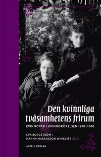 bokomslag Den kvinnliga tvåsamhetens frirum. Kvinnopar i kvinnorörelsen 1890–1960
