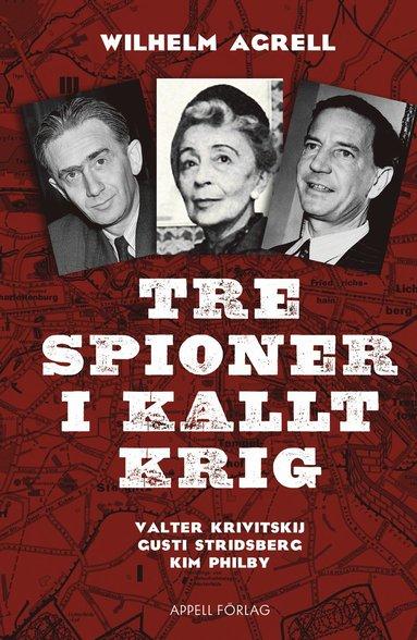 bokomslag Tre spioner i kallt krig : Valter Krivitskij, Gusti Stridberg, Kim Philby