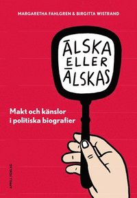 bokomslag Älska eller älskas i politiken : makt och känslor i politiska biografier
