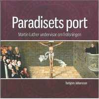 bokomslag Paradisets port : Martin Luther undervisar om frälsningen