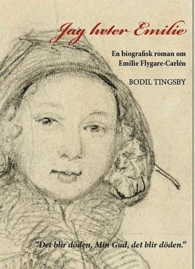 bokomslag Jag heter Emilie : en biografisk roman om Emilie Flygare-Carlén