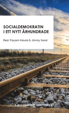 bokomslag Socialdemokratin i ett nytt århundrade : Sex bidrag till en ideologisk framtidsdebatt