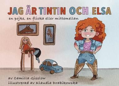 bokomslag Jag är Tintin och Elsa : både en pojke, en flicka eller mittemellan