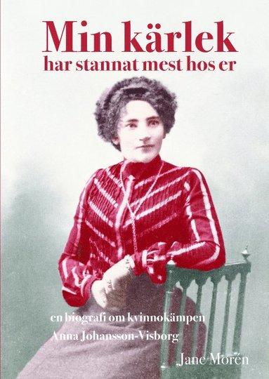 bokomslag Min kärlek har stannat mest hos er : en biografi om kvinnokämpen Anna Johan