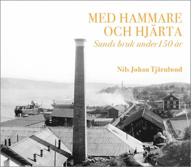 bokomslag Med hammare och hjärta – Sunds bruk under 150 år.