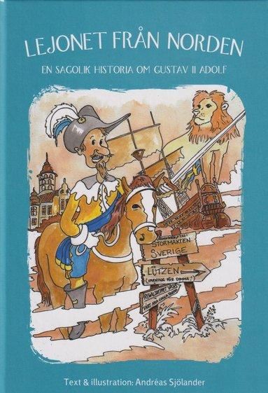 bokomslag Lejonet från Norden : en sagolik historia om Gustav II Adolf