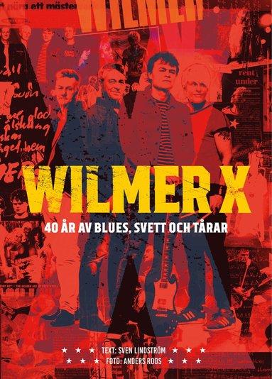 bokomslag Wilmer X : 40 år av blues, svett och tårar