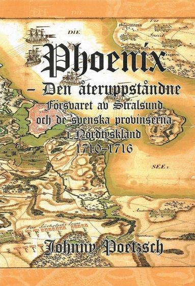 bokomslag Phoenix : den återuppståndne - försvaret av Stralsund och de svenska provinserna i Nordtyskland 1710-1716