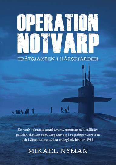 bokomslag Operation Notvarp : ubåtsjakten i Hårsfjärden