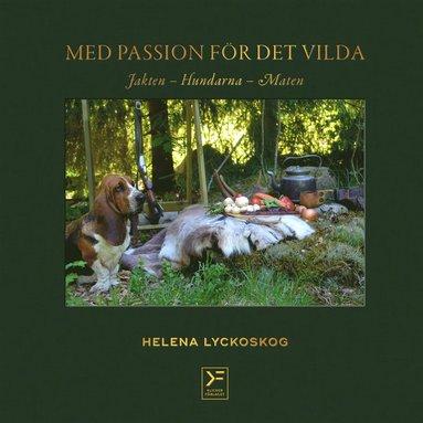 bokomslag Med passion för det vilda : jakten, hundarna, maten