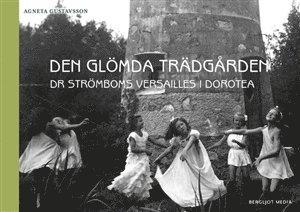 bokomslag Den glömda trädgården : Dr Strömboms Versailles i Dorotea