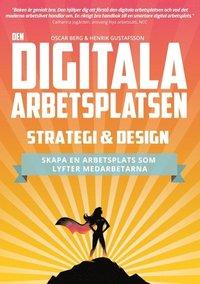 bokomslag Den digitala arbetsplatsen - Strategi och design : Skapa en arbetsplats som