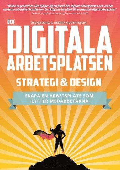 bokomslag Den digitala arbetsplatsen : strategi och design - skapa en arbetsplats som lyfter medarbetarna