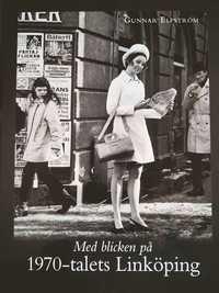 bokomslag Med blicken på 1970-talets Linköping