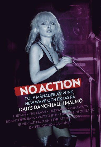 bokomslag No action : tolv månader av punk, new wave och extas på Dad's Dancehall i Malmö