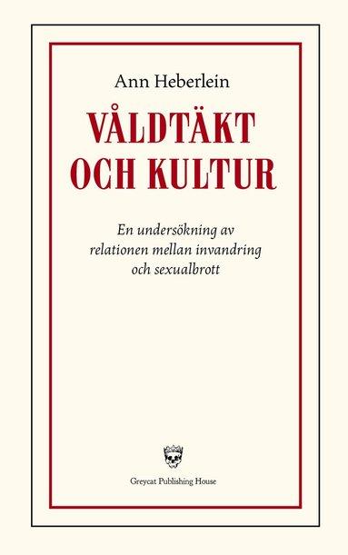 bokomslag Våldtäkt och kultur : En undersökning av relationen mellan invandring och s