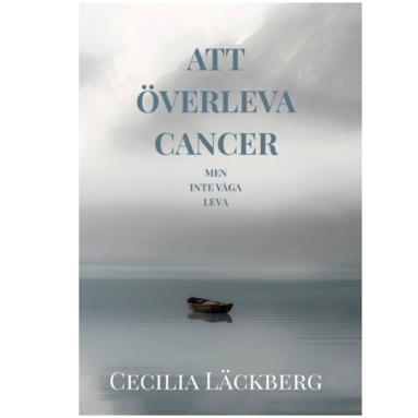 bokomslag Att överleva cancer : men inte våga leva
