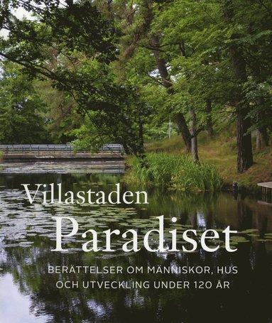 bokomslag Villastaden Paradiset. Berättelser om människor, hus och utveckling under 120 år
