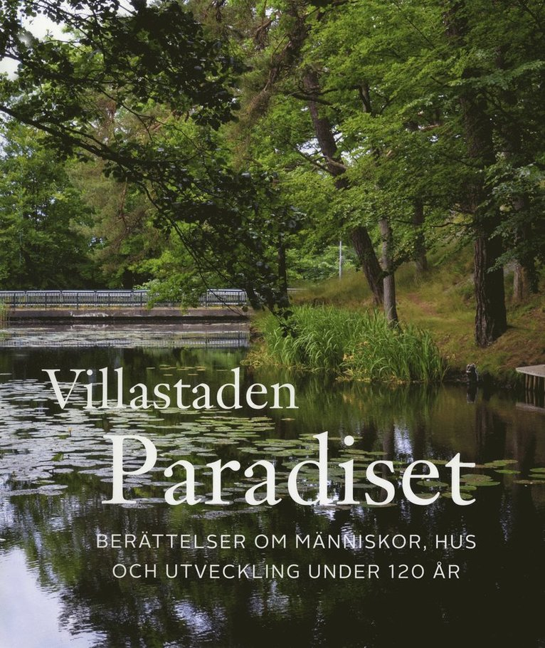 Villastaden Paradiset. Berättelser om människor, hus och utveckling under 120 år 1